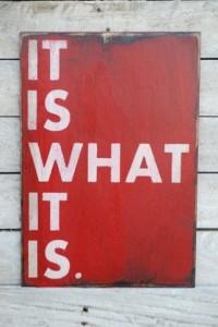 It is whta it is
